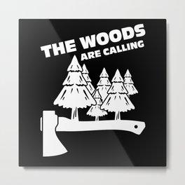 Lumberjack The Woods Are Calling Metal Print