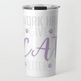 I Work Hard To Give My Cat A Better Life Travel Mug