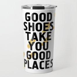 GOOD SHOES TAKE YOU GOOD PLACES - life quote Travel Mug