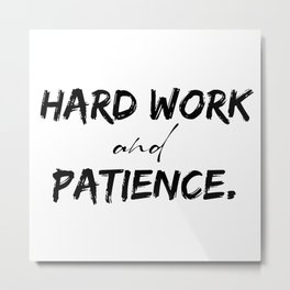 Hard work and patience - motivational quote Metal Print