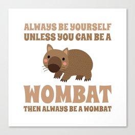 Wombat Funny Gift Idea Canvas Print