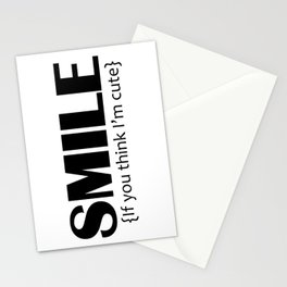 Smile, it you think I'm cute Stationery Cards