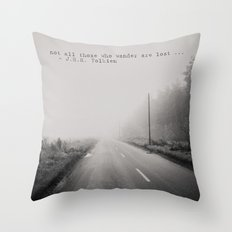 not all those who wander are lost ... Throw Pillow