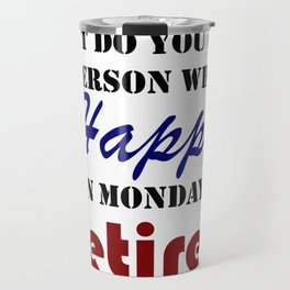 Retired On Monday Funny Retirement Retire Burn Travel Mug