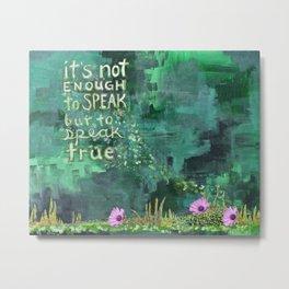 .speak true. Metal Print