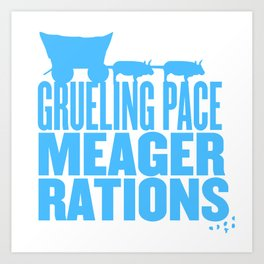 Grueling Pace Meager Rations (Blue) Art Print