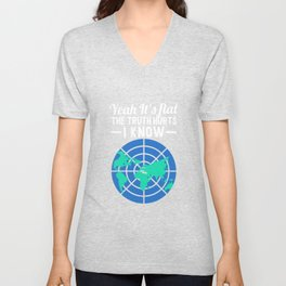 Flat Earth Design Its Flat The Truth Hurts I Know Unisex V-Neck
