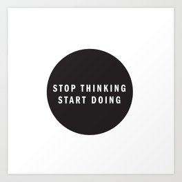 STOP THINKING START DOING Art Print