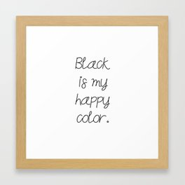 Black is my happy color. Framed Art Print