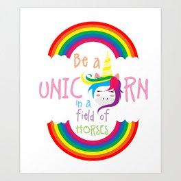 Be A Unicorn In A Field Of Horses Magical Creatures Magic Fantasy Rainbow Fairytale Myth Gift Art Print