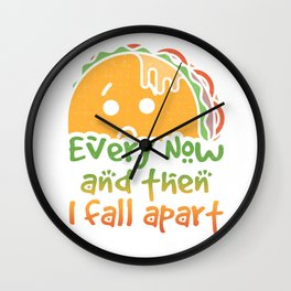 Taco Tuesday Every Now and Then I Fall Apart Wall Clock
