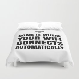 HOME IS WHERE YOUR WIFI CONNECTS AUTOMATICALLY Duvet Cover