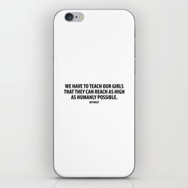 """We have to teach our girls that they can reach as high as humanly possible"". iPhone Skin"