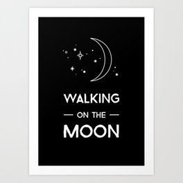 Walking on the Moon Art Print