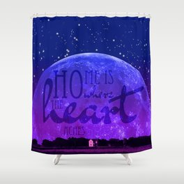 Home is where the heart aches Shower Curtain