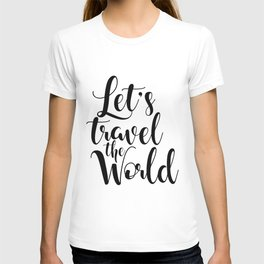 Let's Travel The World, Travel, Inspirational Poster, Typography Art Print, Quote Wall T-shirt