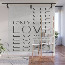 i only love my bed and my mama i'm sorry Wall Mural