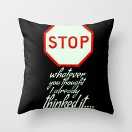 STOP..ALREADY THOUGHT OF IT Throw Pillow