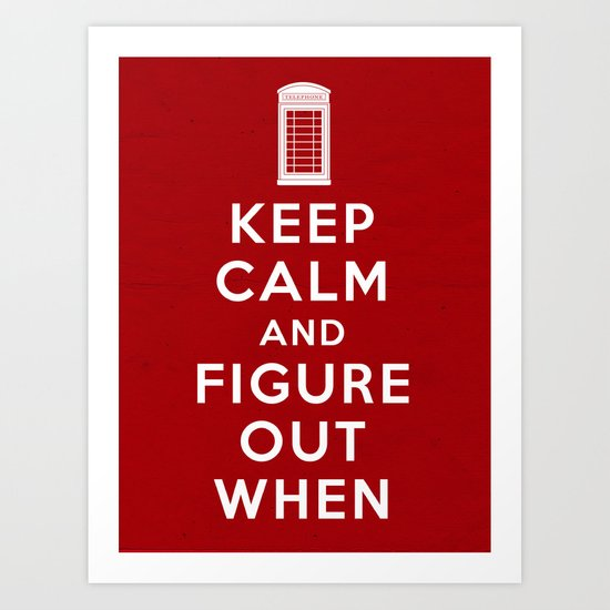 Keep Calm and Figure Out When Art Print