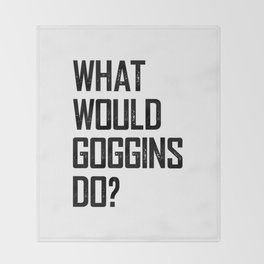 WHAT WOULD GOGGINS DO? Throw Blanket