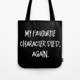 My Favourite Character Died. Again. (Inverted) Tote Bag