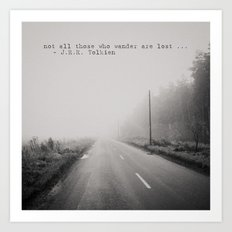 not all those who wander are lost ... Art Print