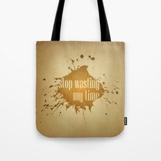 stop wasting my time Tote Bag