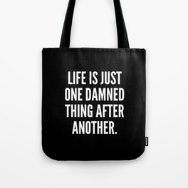 Life is just one damned thing after another Tote Bag