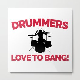 Drummers Love To Bang Music Quote Metal Print
