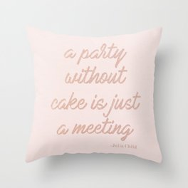 A Party without Cake is just a Meeting - Julia Child Throw Pillow
