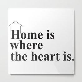 Home Is Where Metal Print
