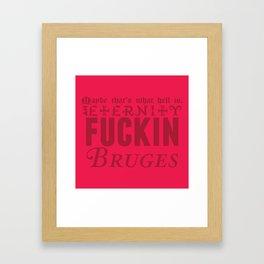 An eternity in f**kin' Bruges. Framed Art Print