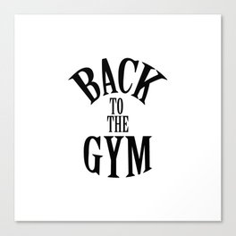 """ Fitness Collection "" - Back To The Gym Canvas Print"