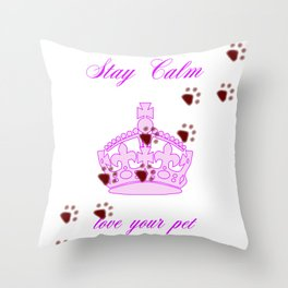 Stay Calm And Love Your Pet Throw Pillow