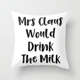 Christmas Mrs. Claus Would Drink The Milk Throw Pillow
