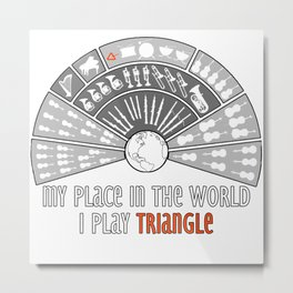 My place in the world: I play triangle Metal Print