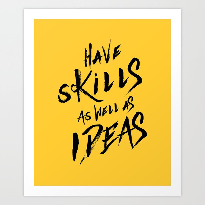 have Skills as well as ideas Art Print