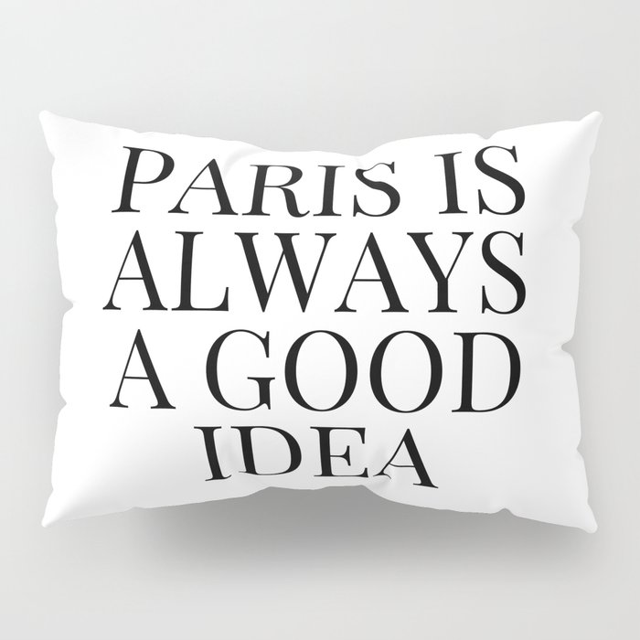 Paris Is Always A Good Idea Pillow Sham By Tshirtstylist Society6