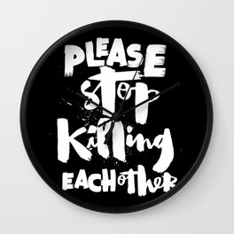 Please Stop Killing Each Other Wall Clock