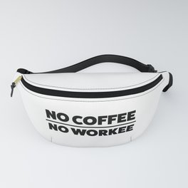 NO COFFEE. NO WORKEE Fanny Pack