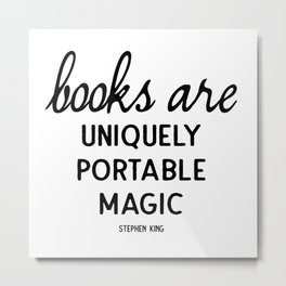 Books are uniquely portable magic | Stephen King Metal Print