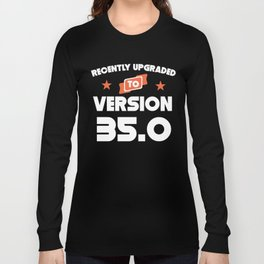 Recently Upgraded To Version 35.0 35th Birthday Long Sleeve T-shirt