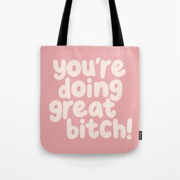 You're Doing Great Bitch Tote Bag
