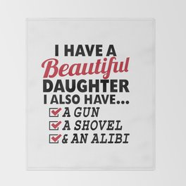 I HAVE A BEAUTIFUL DAUGHTER, I ALSO HAVE A GUN, A SHOVEL AND AN ALIBI Dad Father's Day Gifts Throw Blanket