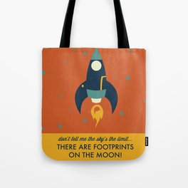 Don't Tell Me the Sky's the Limit, There are Footprints on the Moon! Tote Bag