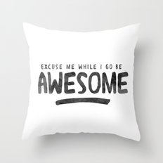 Excuse Me While I Go Be Awesome Throw Pillow