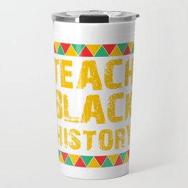 Teach Black History, Educated Black Man, Educated Black Women Travel Mug