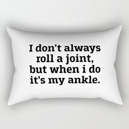 I Don't Always Roll A Joint But When I Do It's My Ankle Rectangular Pillow