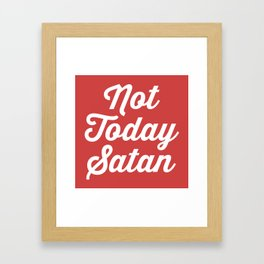 Not Today Satan Funny Quote Framed Art Print