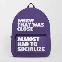 Whew That Was Close Almost Had To Socialize (Ultra Violet) Backpack